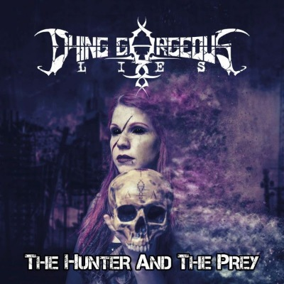 Dying Gorgeous Lies - The Hunter And The Prey (2019)
