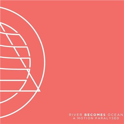 River Becomes Ocean - A Motion Paralysed (2019)