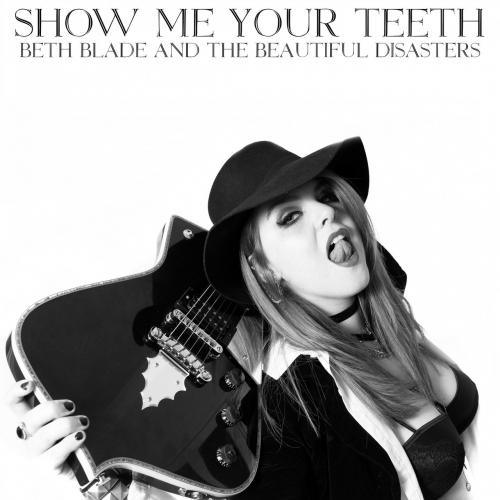 Beth Blade And The Beautiful Disasters - Show Me Your Teeth (2019)