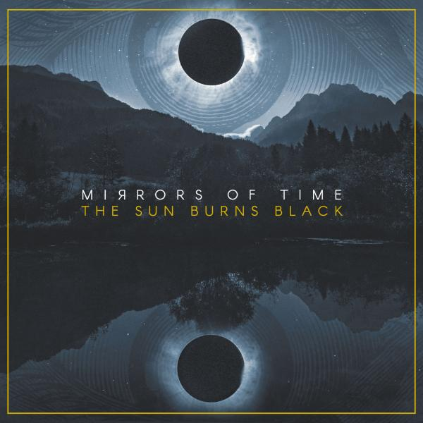 Mirrors Of Time - The Sun Burns Black (2019)