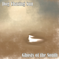 Dog Chasing Sun - Ghosts Of The South (2019)