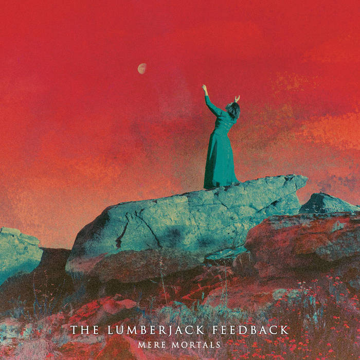 The Lumberjack Feedback - Mere Mortals (2019)