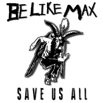 Be Like Max - Save Us All (2019)
