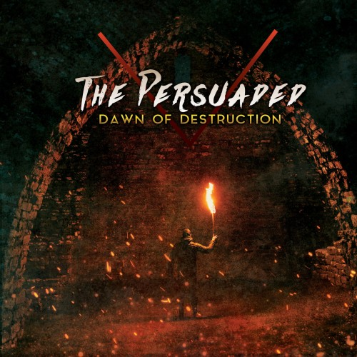 The Persuaded - Dawn Of Destruction (2019)