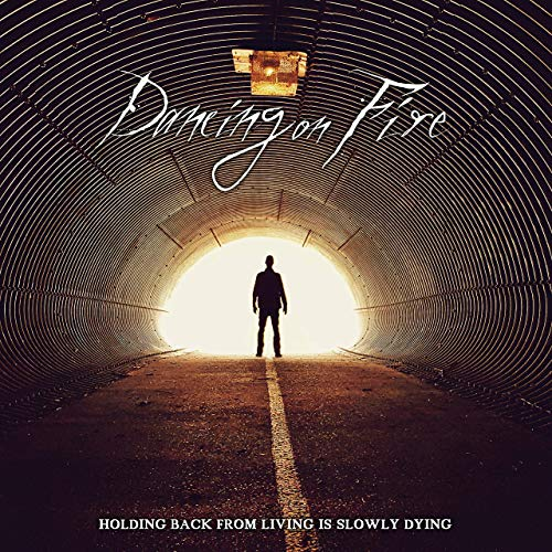 Dancing On Fire - Holding Back From Living Is Slowly Dying (2019)