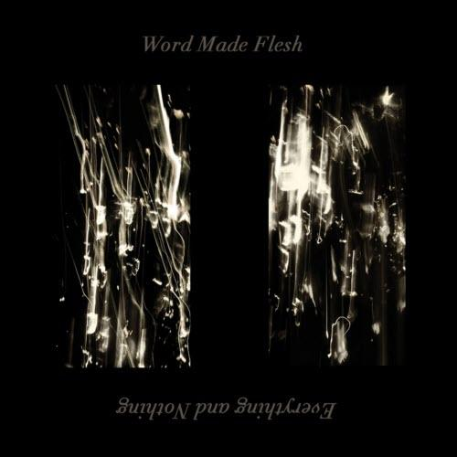 Word Made Flesh - Everything And Nothing (2019)