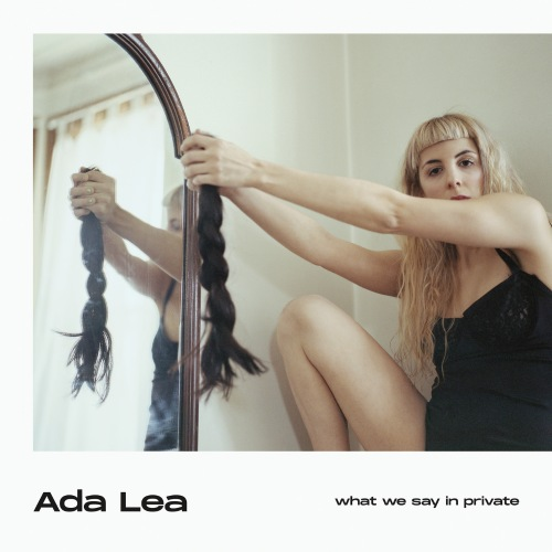 Ada Lea - What We Say In Private (2019)