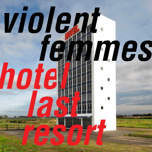 Violent Femmes - Hotel Last Resort - 2019