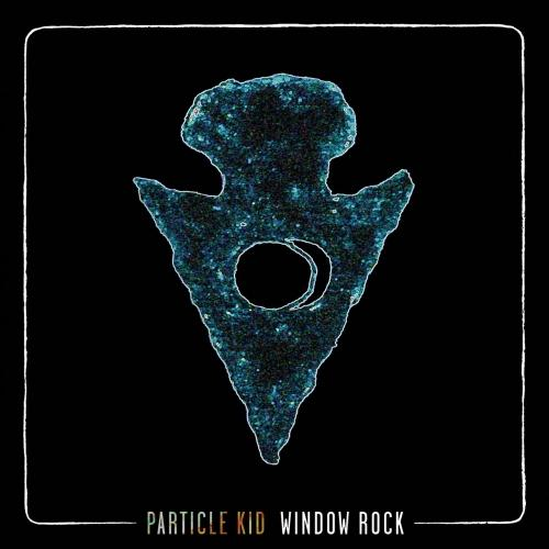 Particle Kid - Window Rock (2019)