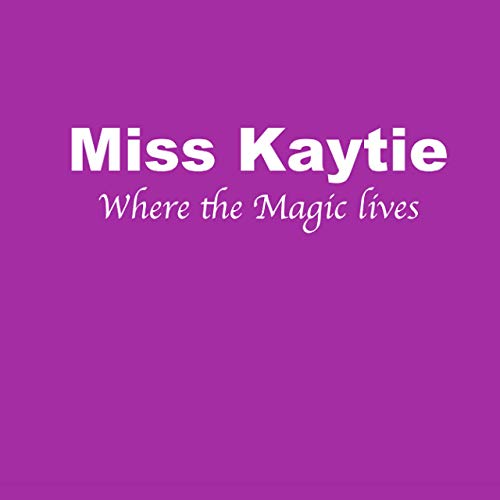 Miss Kaytie - Where The Magic Lives (2019)