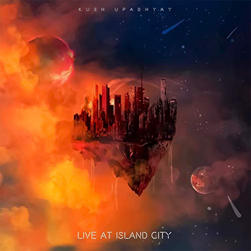 Kush Upadhyay - Live At Island City (2019)