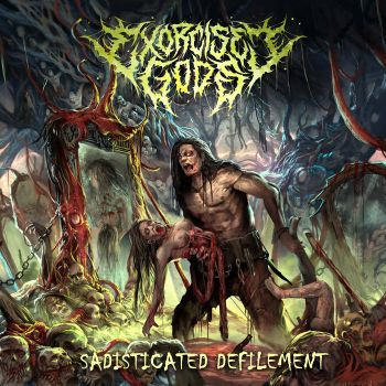 Exorcised Gods - Sadisticated Defilement (2019)