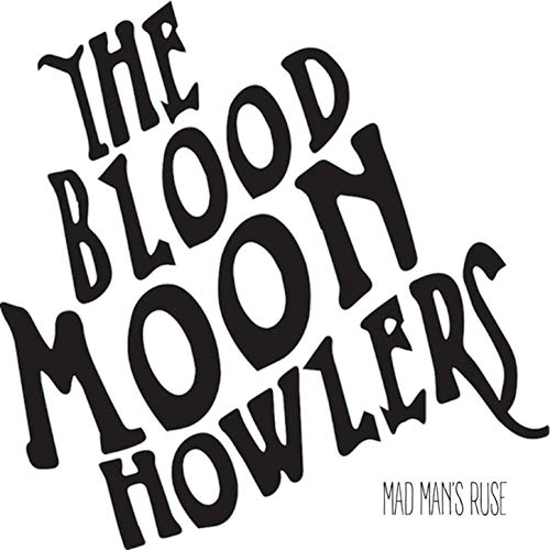 The Blood Moon Howlers - Mad Man's Ruse (2019)