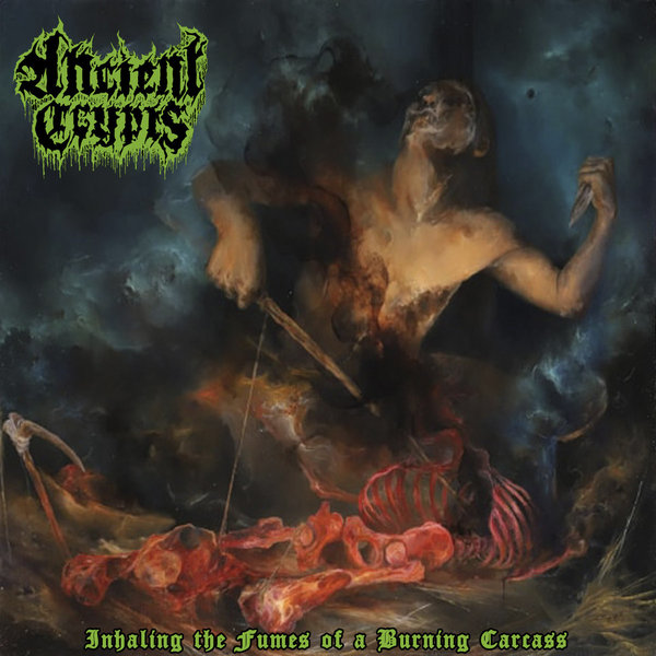 Ancient Crypts - Inhaling the Fumes of a Burning Carcass (2019)