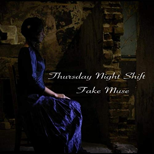 Thursday Night Shift - Fake Muse (2019)