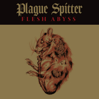 Plague Spitter - Flesh Abyss [ep] (2019)