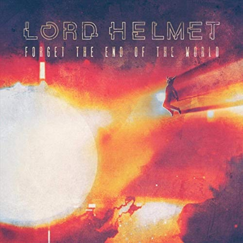 Lord Helmet - Forget The End Of The World (2019)