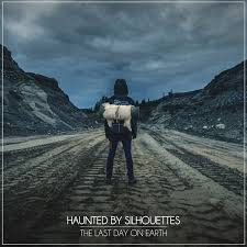 Haunted by Silhouettes - The Last Day on Earth (2019)