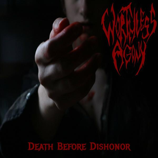 Worthless Agony - Death Before Dishonor (2019)